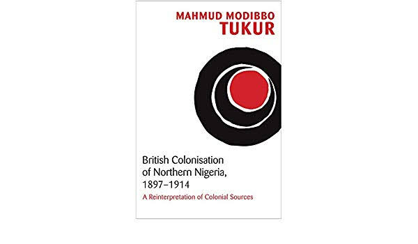 The British Occupation of the Development of Northern Nigeria, 1897-1914 - Dr. Mahmud Modibbo Tukur