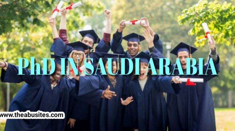 PhD in Saudi Arabia: Full Guide to PhD Scholarships in Saudi Arabia 2020-21 [Updated] 3