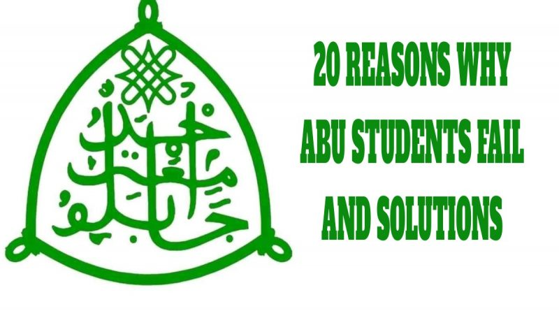 20 REASONS WHY SOME ABU STUDENTS FAIL AND SOLUTIONS 1